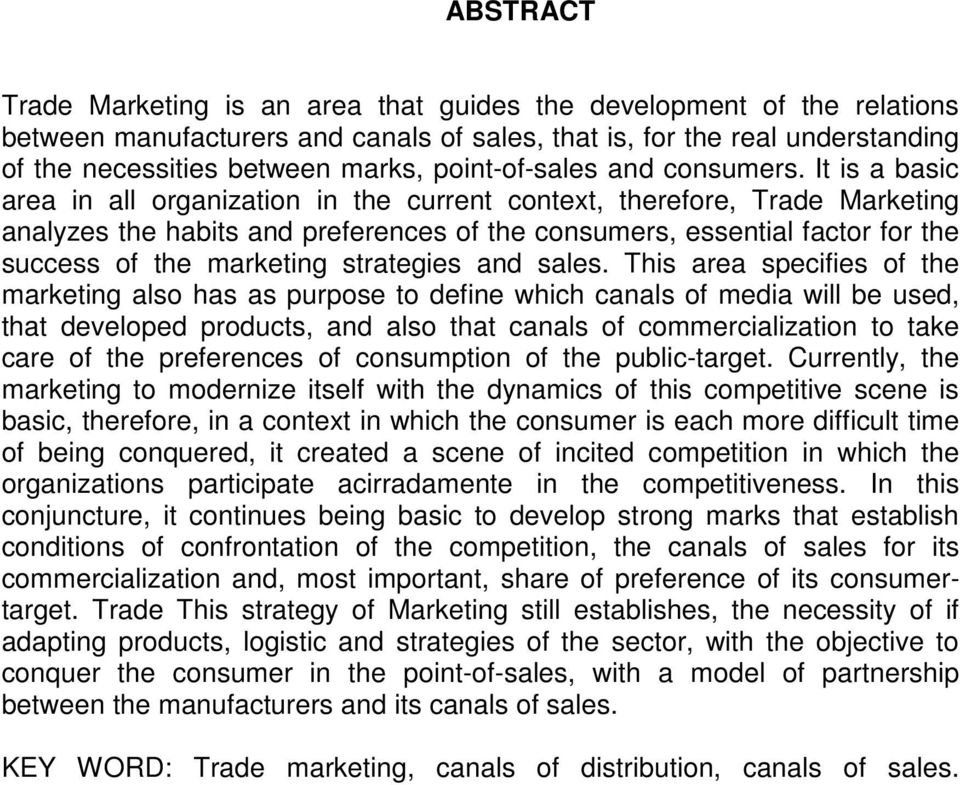 It is a basic area in all organization in the current context, therefore, Trade Marketing analyzes the habits and preferences of the consumers, essential factor for the success of the marketing