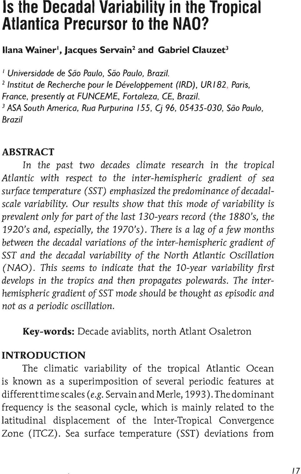 3 ASA South America, Rua Purpurina 155, Cj 96, 05435-030, São Paulo, Brazil ABSTRACT In the past two decades c1imate research in the tropical Atlantic with respect to the inter-hemispheric gradient