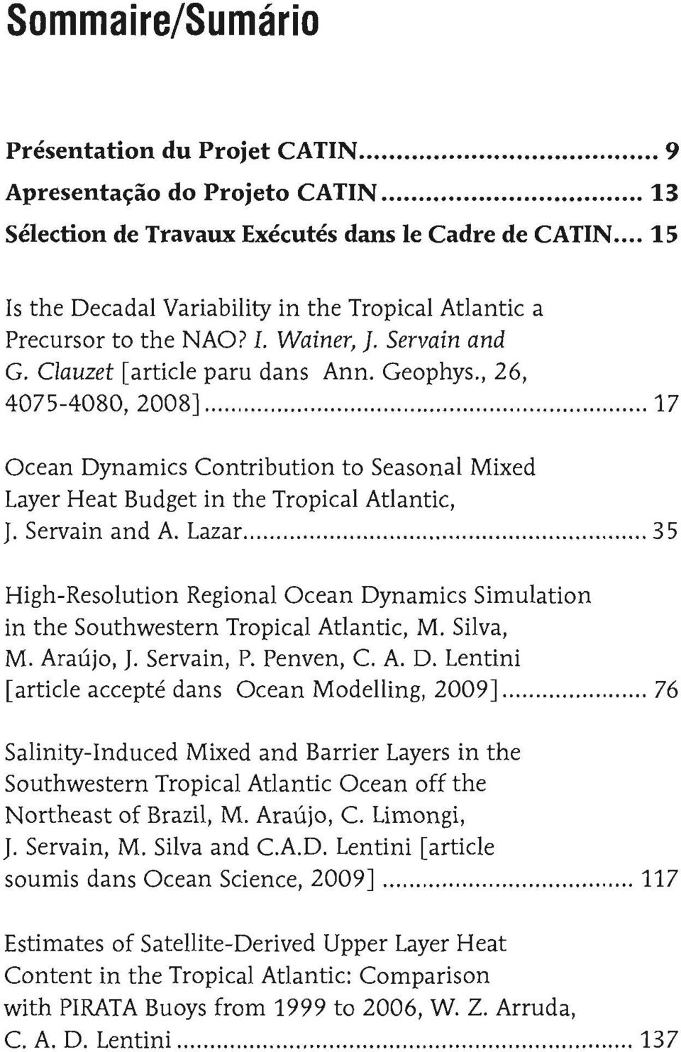 , 26, 4075-4080, 2008J 17 Ocean Dynamics Contribution to Seasonal Mixed Layer Heat Budget in the Tropical Atlantic, J. Servain and A. Lazar.