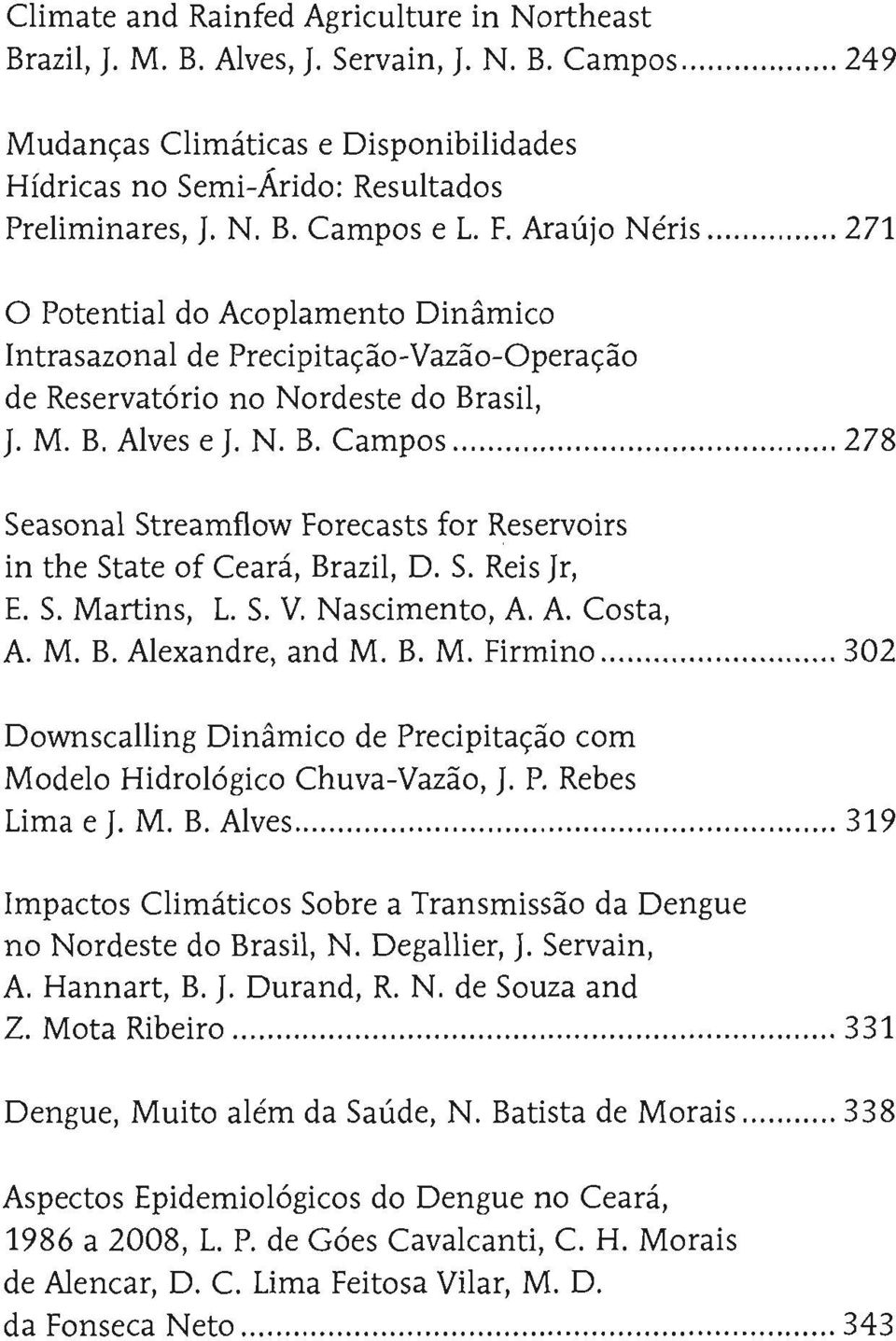 asil, J. M. B. Alves e J. N. B. Campos 278 Seasonal Streamflow Forecasts for Reservoirs in the State of Ceará, Brazil, D. S. Reis jr, E. S. Martins, L. S. V. Nascimento, A. A. Costa, A. M. B. Alexandre, and M.