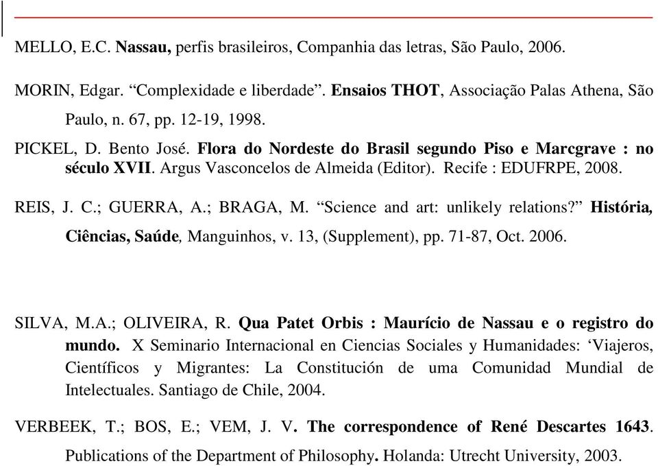 Science and art: unlikely relations? História, Ciências, Saúde, Manguinhos, v. 13, (Supplement), pp. 71-87, Oct. 2006. SILVA, M.A.; OLIVEIRA, R.