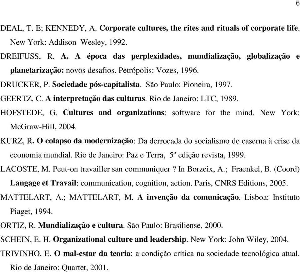 Cultures and organizations: software for the mind. New York: McGraw-Hill, 2004. KURZ, R. O colapso da modernização: Da derrocada do socialismo de caserna à crise da economia mundial.