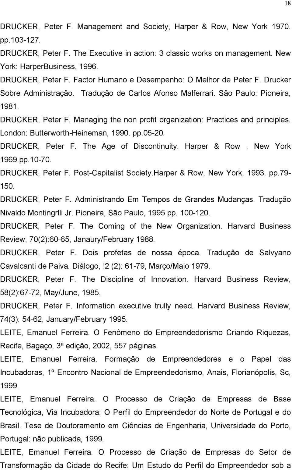 Managing the non profit organization: Practices and principles. London: Butterworth-Heineman, 1990. pp.05-20. DRUCKER, Peter F. The Age of Discontinuity. Harper & Row, New York 1969.pp.10-70.