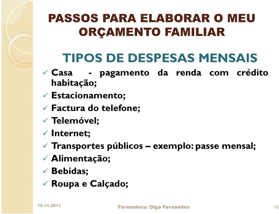 Factura do telefone; Telemóvel; Internet; Transportes públicos exemplo: