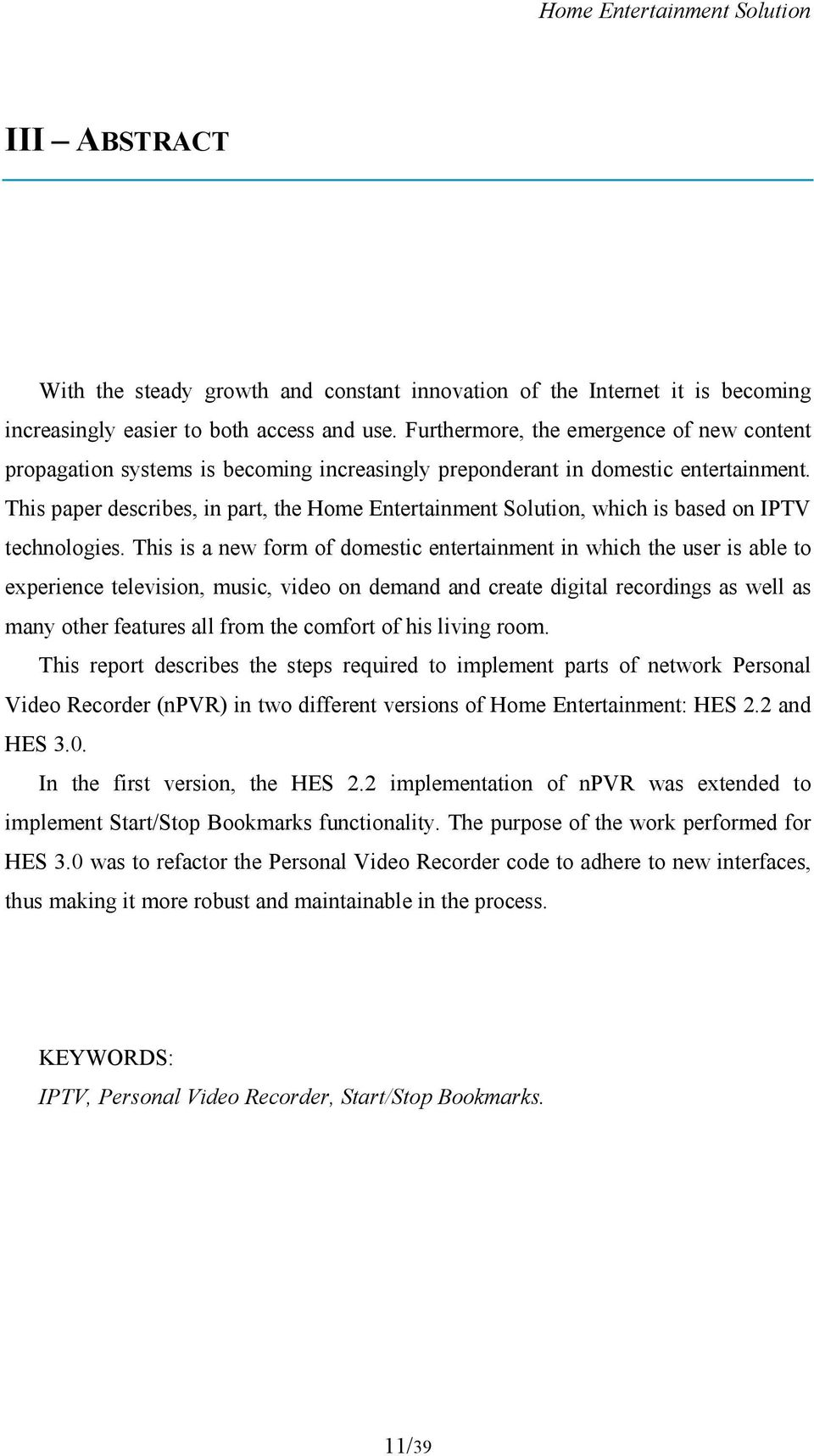 This paper describes, in part, the Home Entertainment Solution, which is based on IPTV technologies.