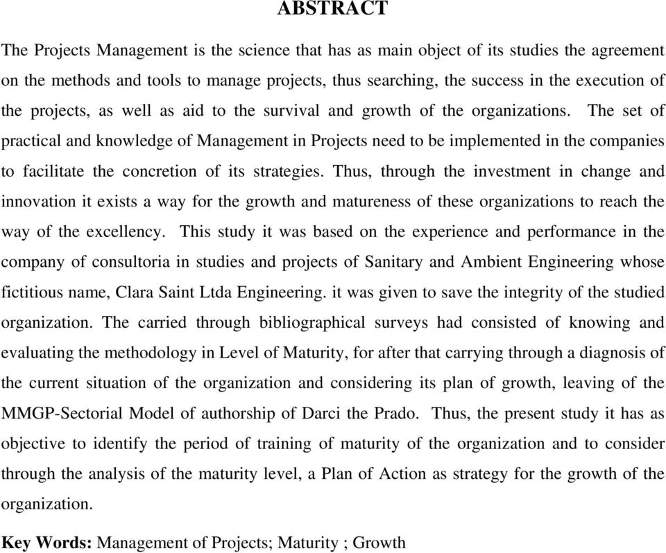The set of practical and knowledge of Management in Projects need to be implemented in the companies to facilitate the concretion of its strategies.