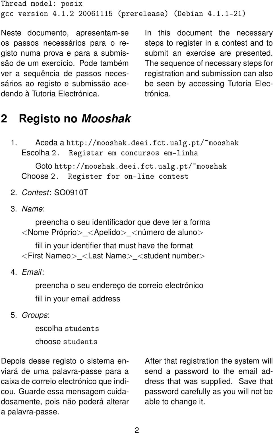 In this document the necessary steps to register in a contest and to submit an exercise are presented.