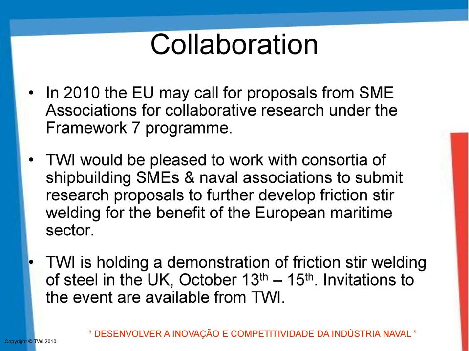 TWI would be pleased to work with consortia of shipbuilding SMEs & naval associations to submit research proposals to