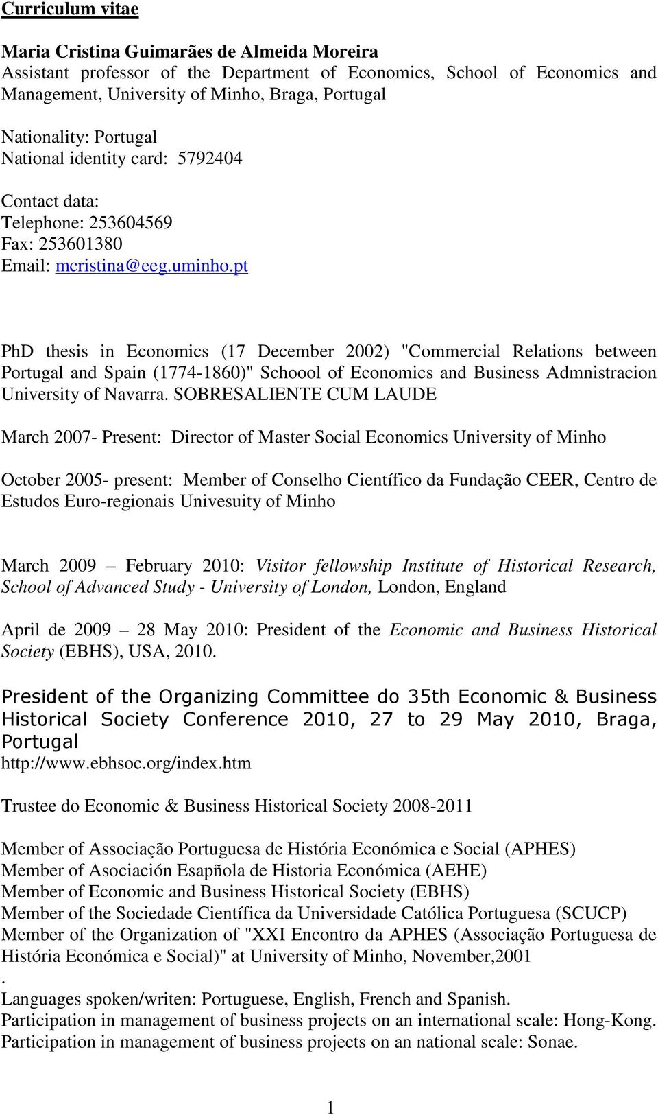 "pt PhD thesis in Economics (17 December 2002) ""Commercial Relations between Portugal and Spain (1774-1860)"" Schoool of Economics and Business Admnistracion University of Navarra."