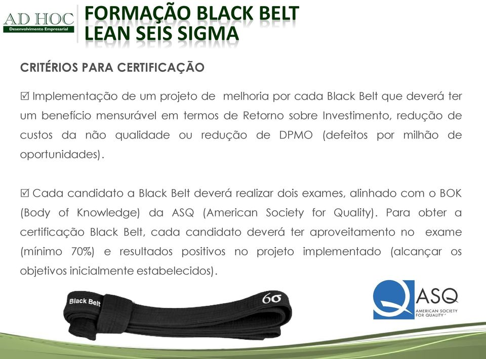 Cada candidato a Black Belt deverá realizar dois exames, alinhado com o BOK (Body of Knowledge) da ASQ (American Society for Quality).
