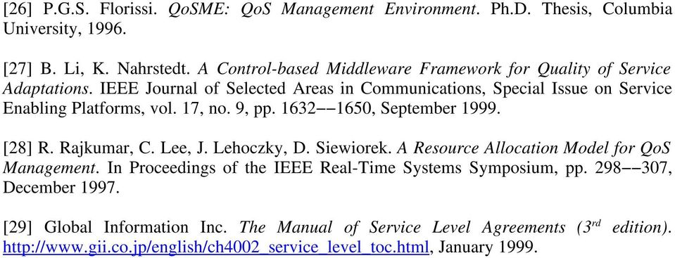 IEEE Journal of Selected Areas in Communications, Special Issue on Service Enabling Platforms, vol. 17, no. 9, pp. 1632 1650, September 1999. [28] R. Rajkumar, C. Lee, J.