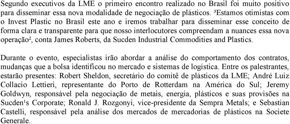 operação², conta James Roberts, da Sucden Industrial Commodities and Plastics.