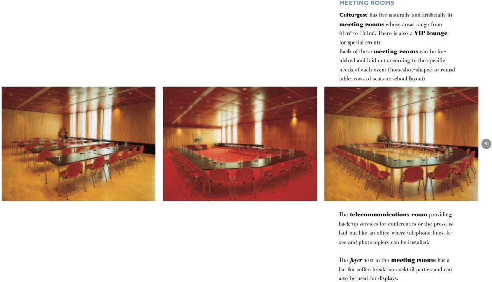 Each of these meeting rooms can be furnished and laid out according to the specific needs of each event (horseshoe-shaped or round table, rows of seats or
