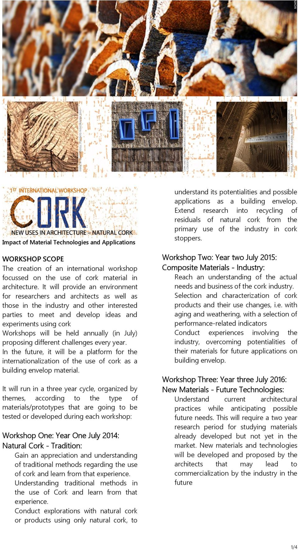 annually (in July) proposing different challenges every year. In the future, it will be a platform for the internationalization of the use of cork as a building envelop material.