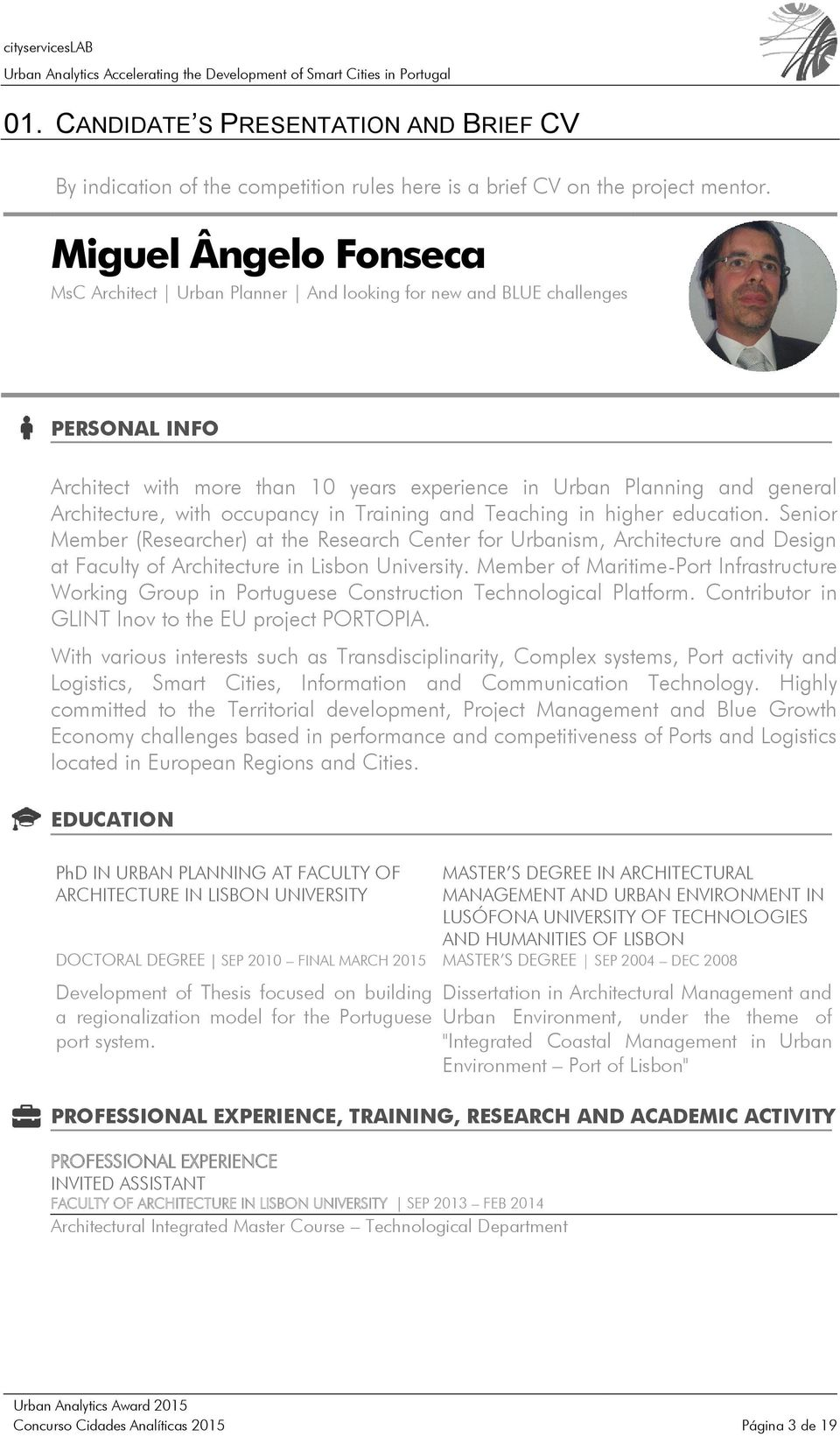 occupancy in Training and Teaching in higher education. Senior Member (Researcher) at the Research Center for Urbanism, Architecture and Design at Faculty of Architecture in Lisbon University.
