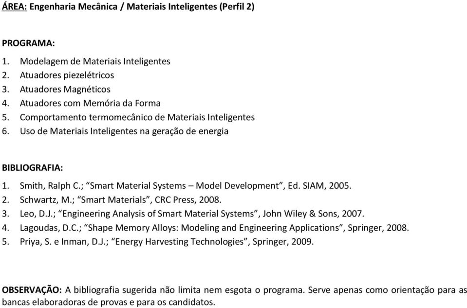 ; Smart Material Systems Model Development, Ed. SIAM, 2005. 2. Schwartz, M.; Smart Materials, CRC Press, 2008. 3. Leo, D.J.