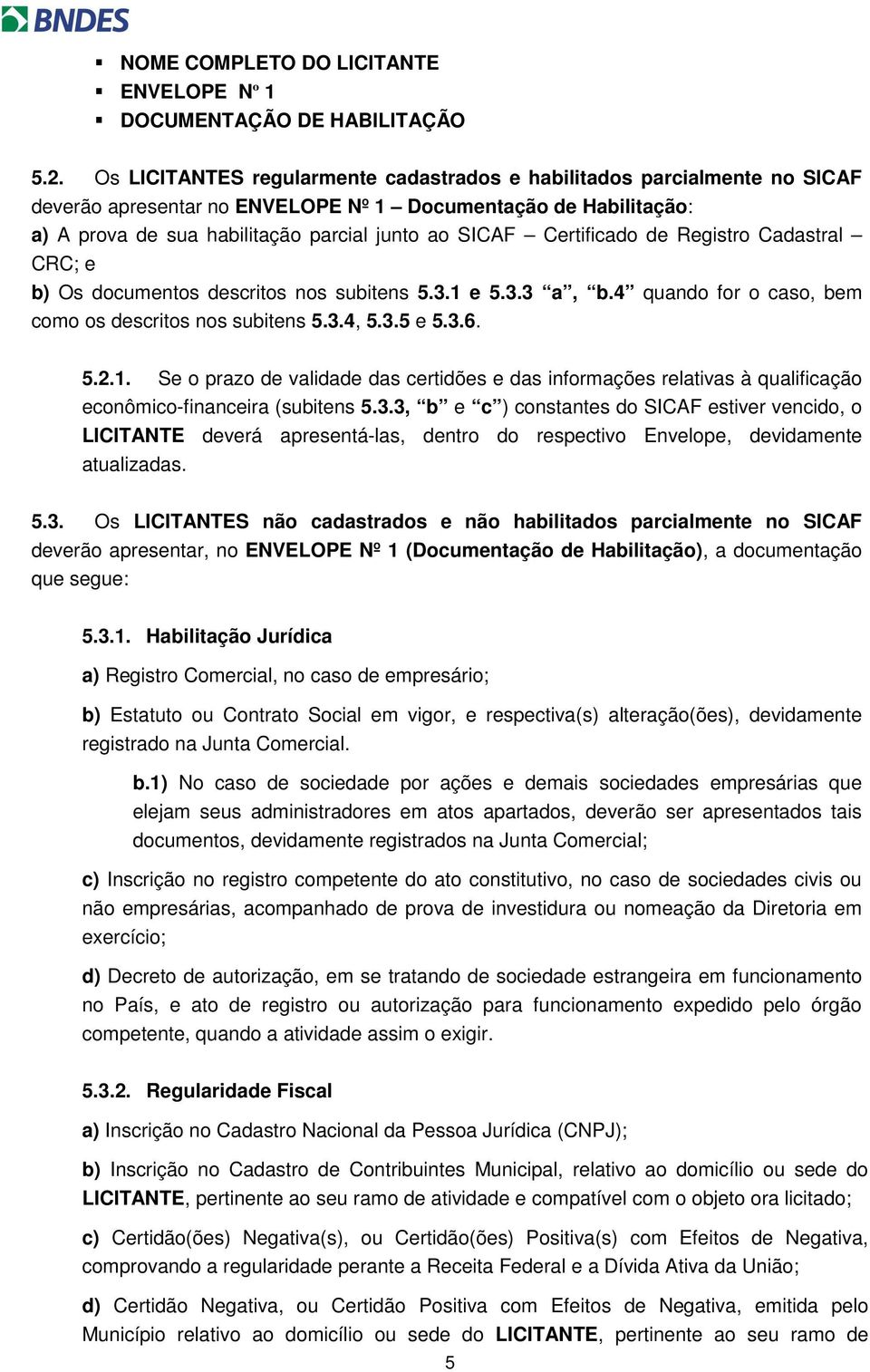 Certificado de Registro Cadastral CRC; e b) Os documentos descritos nos subitens 5.3.1