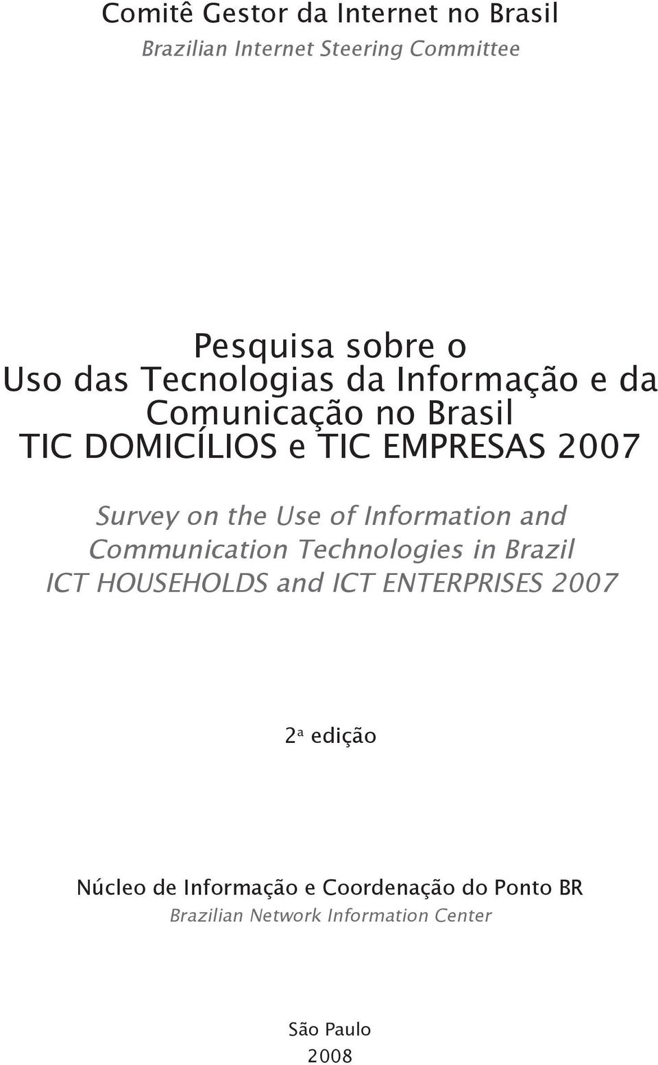 Use of Information and Communication Technologies in Brazil ICT HOUSEHOLDS and ICT ENTERPRISES 2007 2