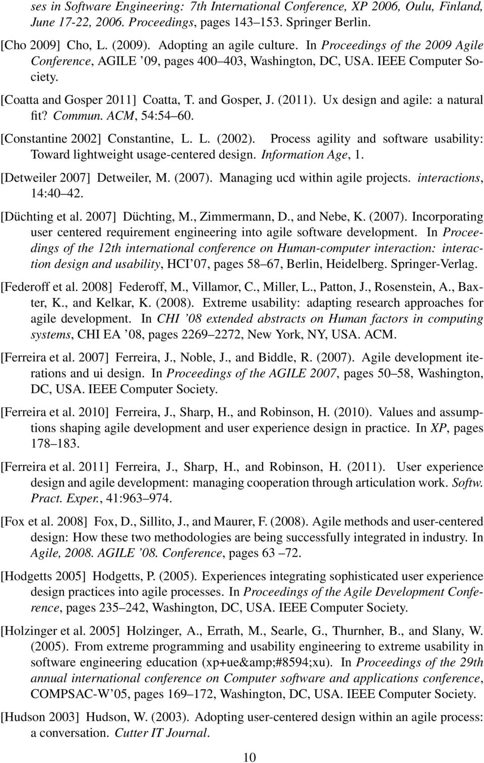 Ux design and agile: a natural fit? Commun. ACM, 54:54 60. [Constantine 2002] Constantine, L. L. (2002). Process agility and software usability: Toward lightweight usage-centered design.