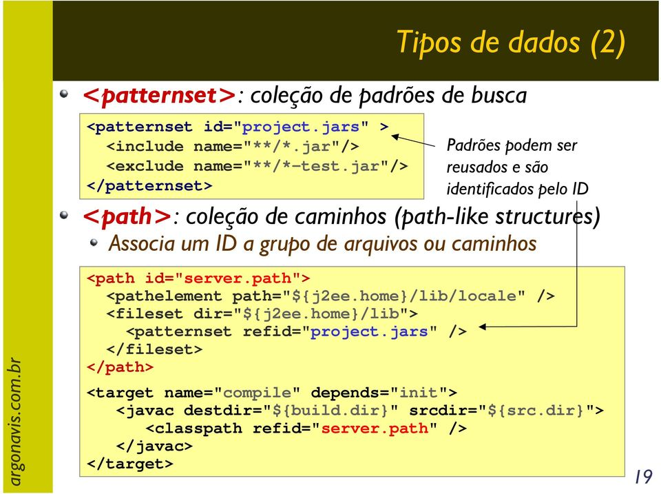 "arquivos ou caminhos <path id=""server.path""> <pathelement path=""${j2ee.home}/lib/locale"" /> <fileset dir=""${j2ee.home}/lib""> <patternset refid=""project."