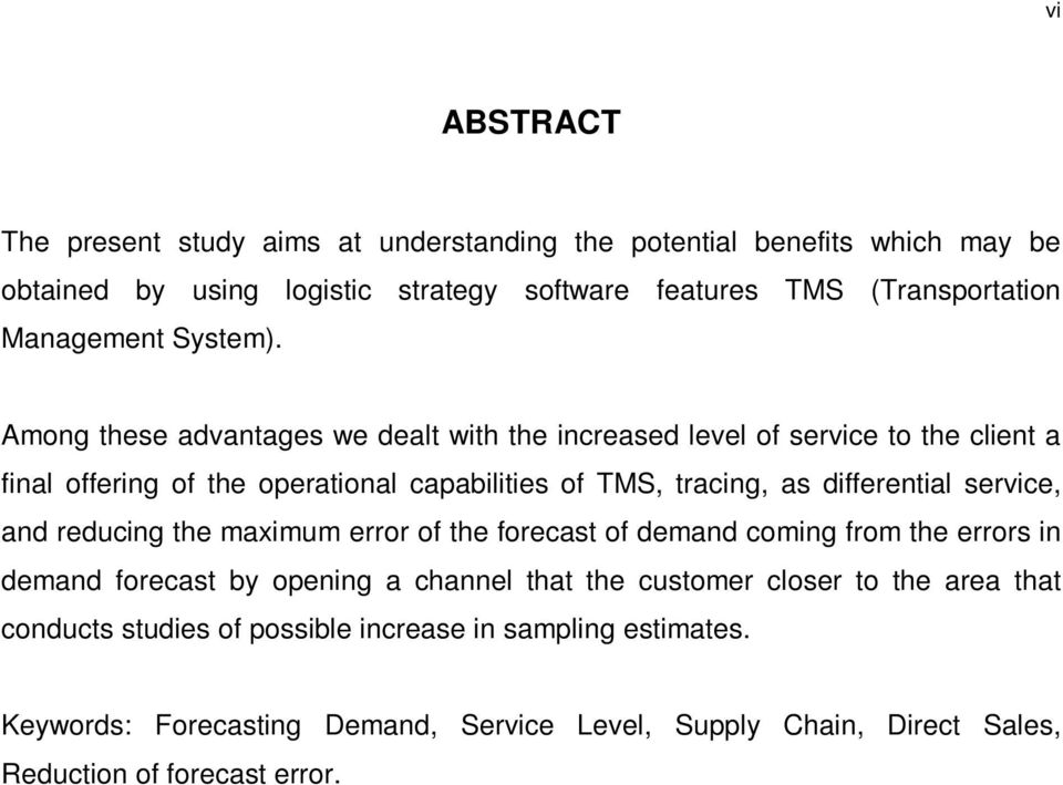 Among these advantages we dealt with the increased level of service to the client a final offering of the operational capabilities of TMS, tracing, as differential