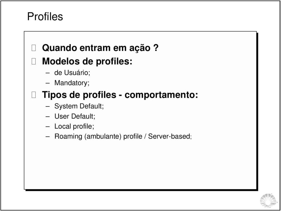 de profiles - comportamento: System Default; User