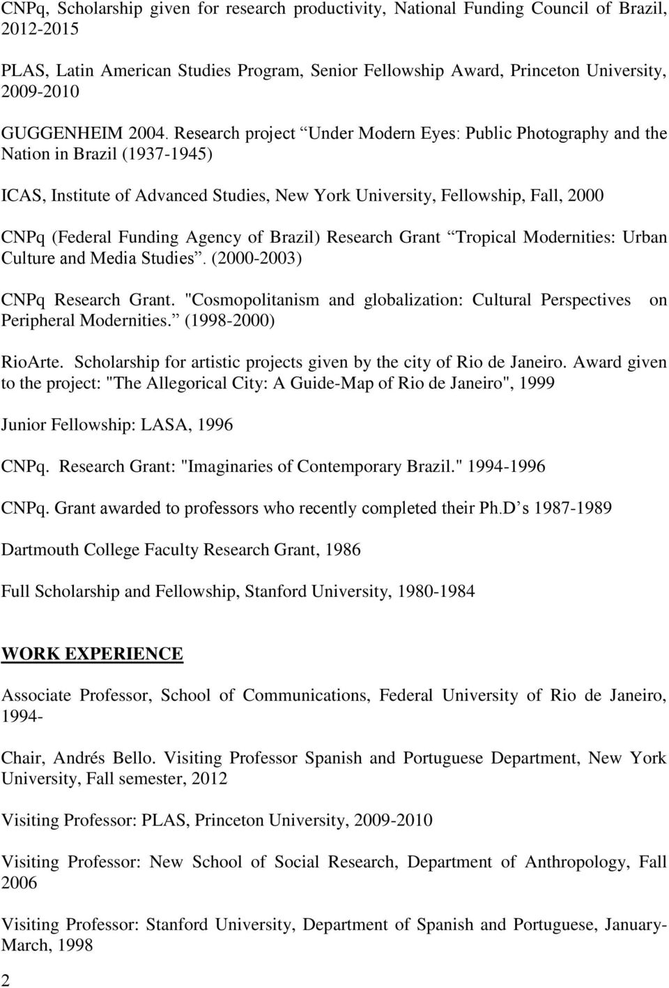 Research project Under Modern Eyes: Public Photography and the Nation in Brazil (1937-1945) ICAS, Institute of Advanced Studies, New York University, Fellowship, Fall, 2000 CNPq (Federal Funding