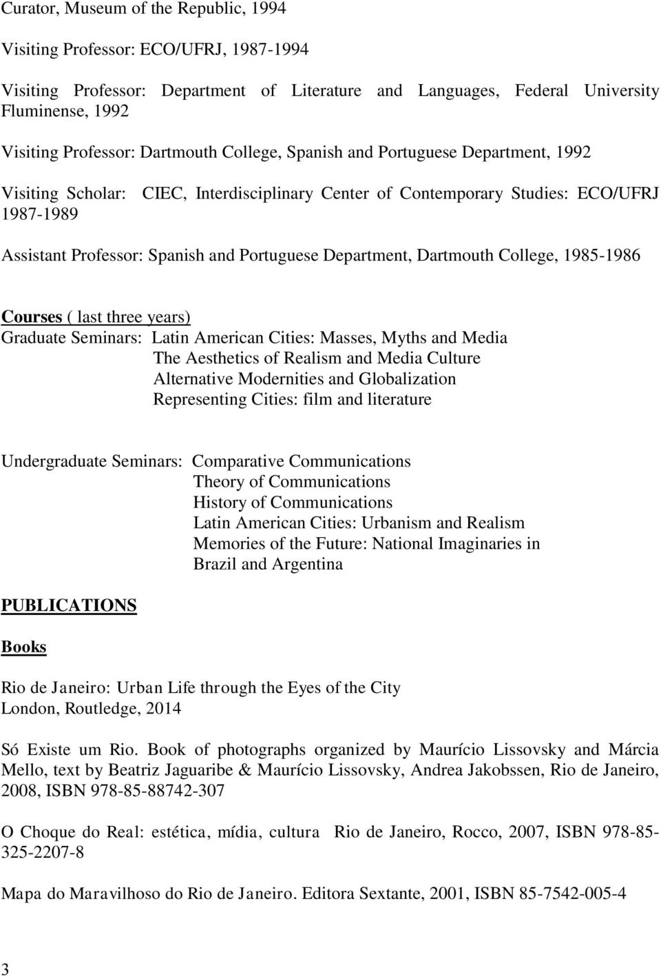 Department, Dartmouth College, 1985-1986 Courses ( last three years) Graduate Seminars: Latin American Cities: Masses, Myths and Media The Aesthetics of Realism and Media Culture Alternative