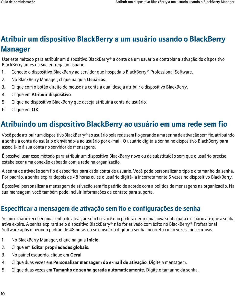 Conecte o dispositivo BlackBerry ao servidor que hospeda o BlackBerry Professional Software. 2. No BlackBerry Manager, clique na guia Usuários. 3.