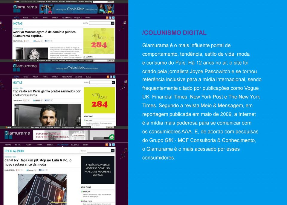 publicações como Vogue UK, Financial Times, New York Post e The New York Times.
