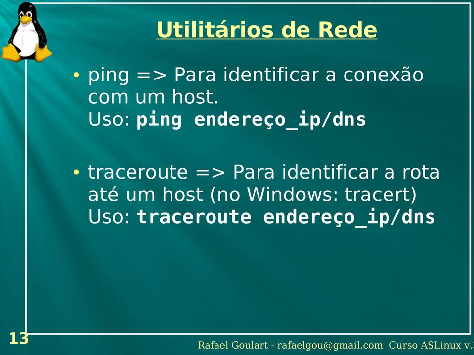 Uso: ping endereço_ip/dns traceroute => Para