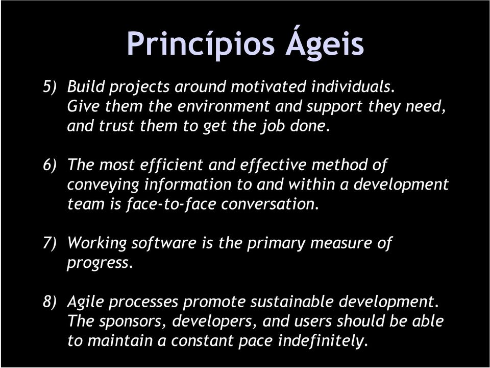 6) The most efficient and effective method of conveying information to and within a development team is face-to-face