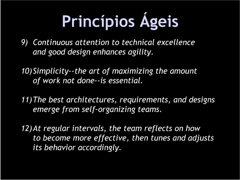 11)The best architectures, requirements, and designs emerge from self-organizing teams.