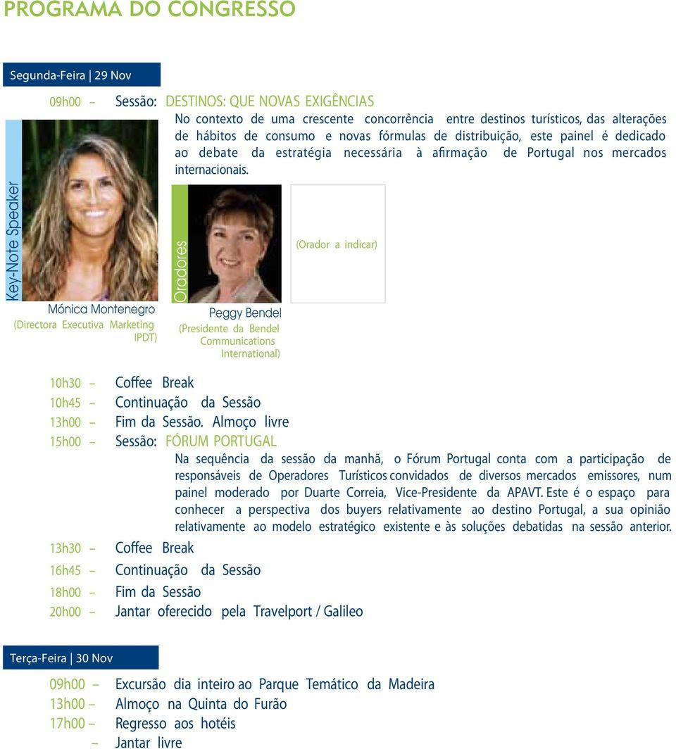 Key-Note Speaker Mónica Montenegro (Directora Executiva Marketing IPDT) Oradores Peggy Bendel (Presidente da Bendel Communications International) (Orador a indicar) 10h30 Coffee Break 10h45