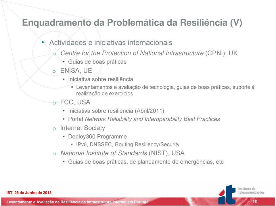 de exercícios o FCC, USA Iniciativa sobre resiliência (Abril/2011) Portal Network Reliability and Interoperability Best Practices o Internet Society Deploy360