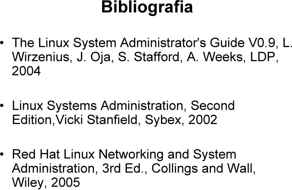 Weeks, LDP, 2004 Linux Systems Administration, Second Edition,Vicki