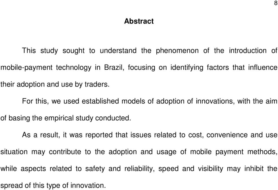 For this, we used established models of adoption of innovations, with the aim of basing the empirical study conducted.