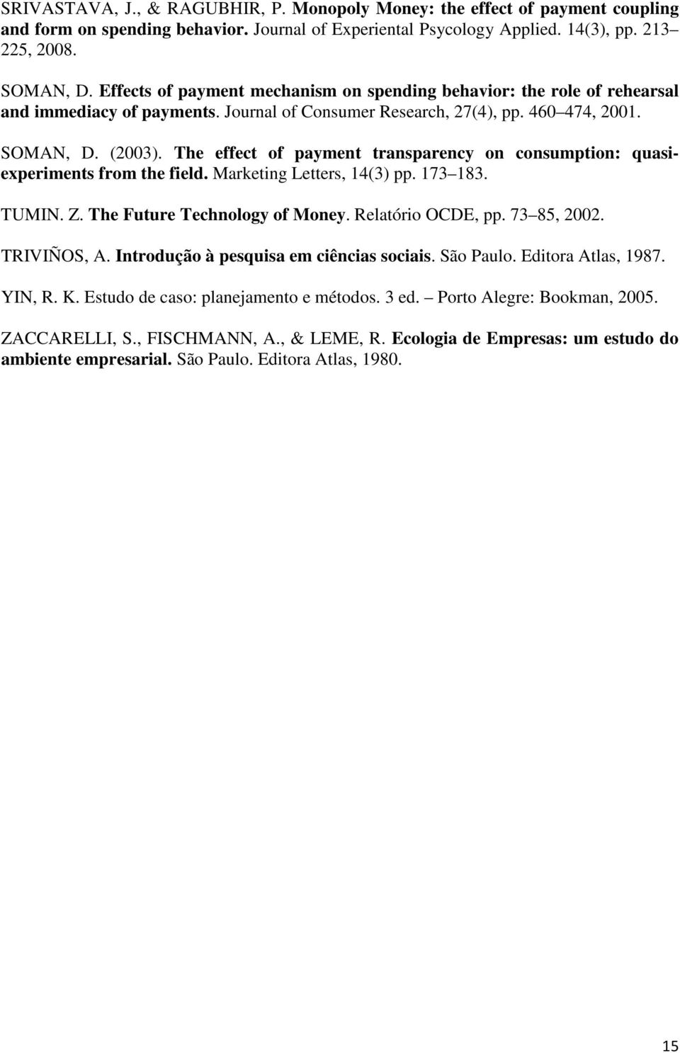 The effect of payment transparency on consumption: quasiexperiments from the field. Marketing Letters, 14(3) pp. 173 183. TUMIN. Z. The Future Technology of Money. Relatório OCDE, pp. 73 85, 2002.