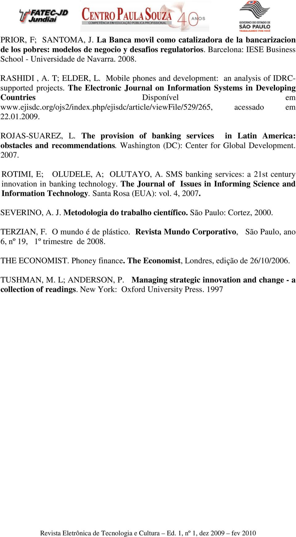 org/ojs2/index.php/ejisdc/article/viewfile/529/265, acessado em 22.01.2009. ROJAS-SUAREZ, L. The provision of banking services in Latin America: obstacles and recommendations.