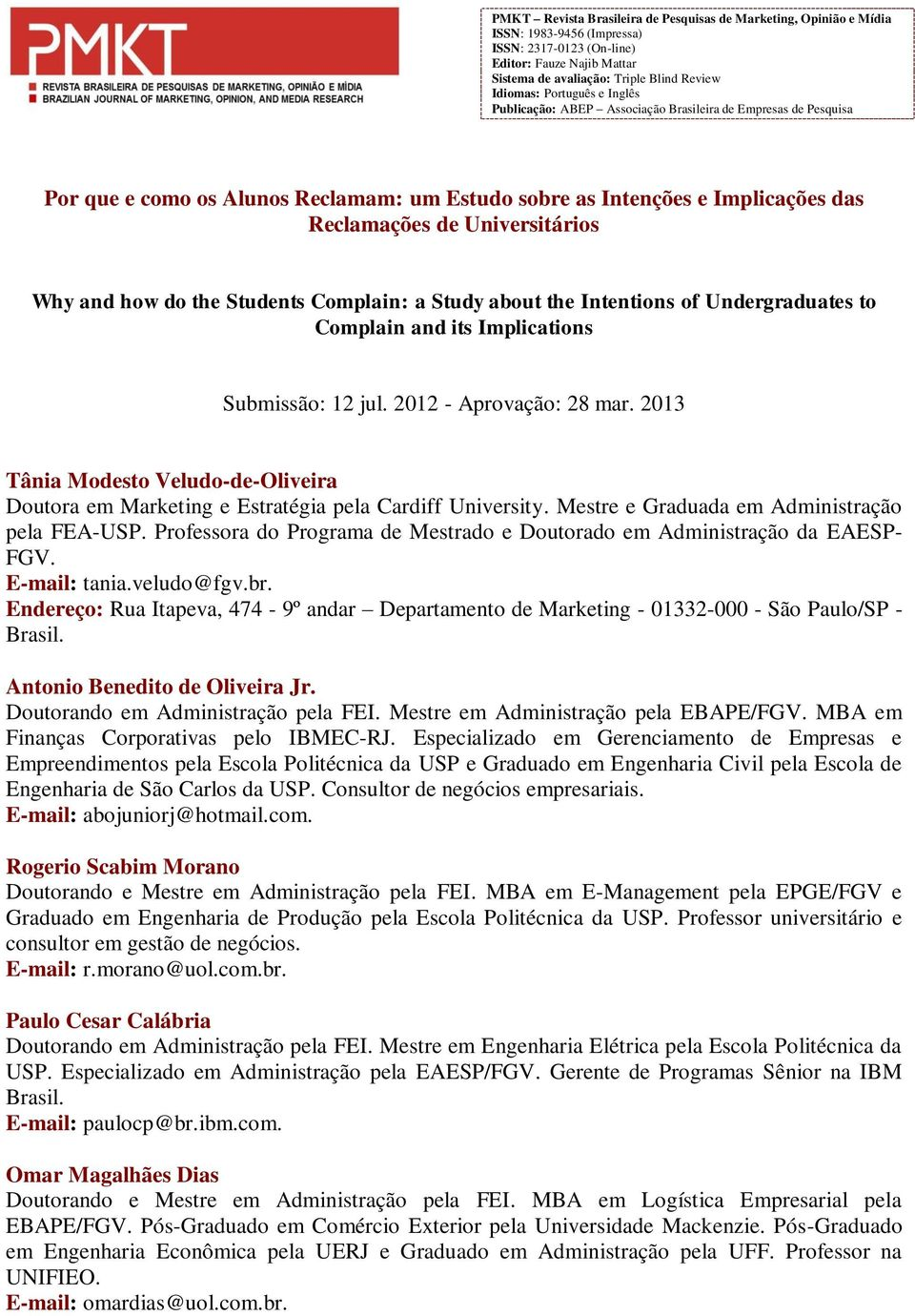 and how do the Students Complain: a Study about the Intentions of Undergraduates to Complain and its Implications Submissão: 12 jul. 2012 - Aprovação: 28 mar.
