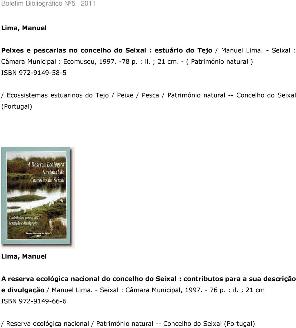 - ( Património natural ) ISBN 972-9149-58-5 / Ecossistemas estuarinos do Tejo / Peixe / Pesca / Património natural -- Concelho do Seixal (Portugal)