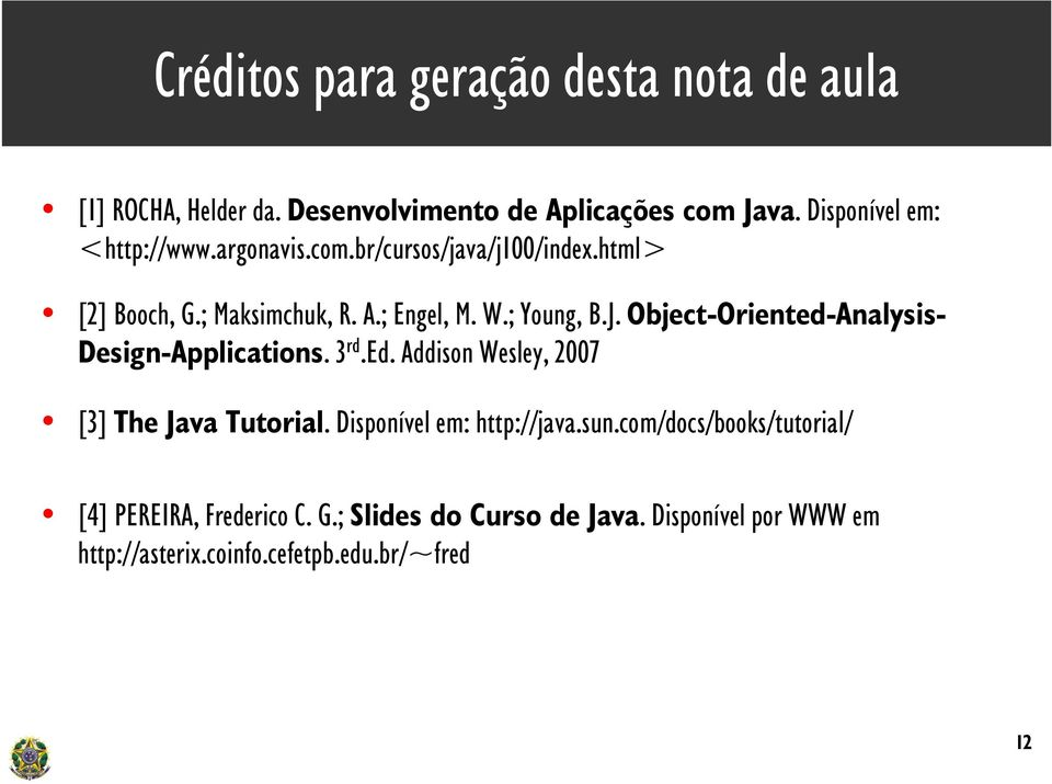 Object-Oriented-Analysis- Design-Applications. 3 rd.ed. Addison Wesley, 2007 [3] The Java Tutorial. Disponível em: http://java.