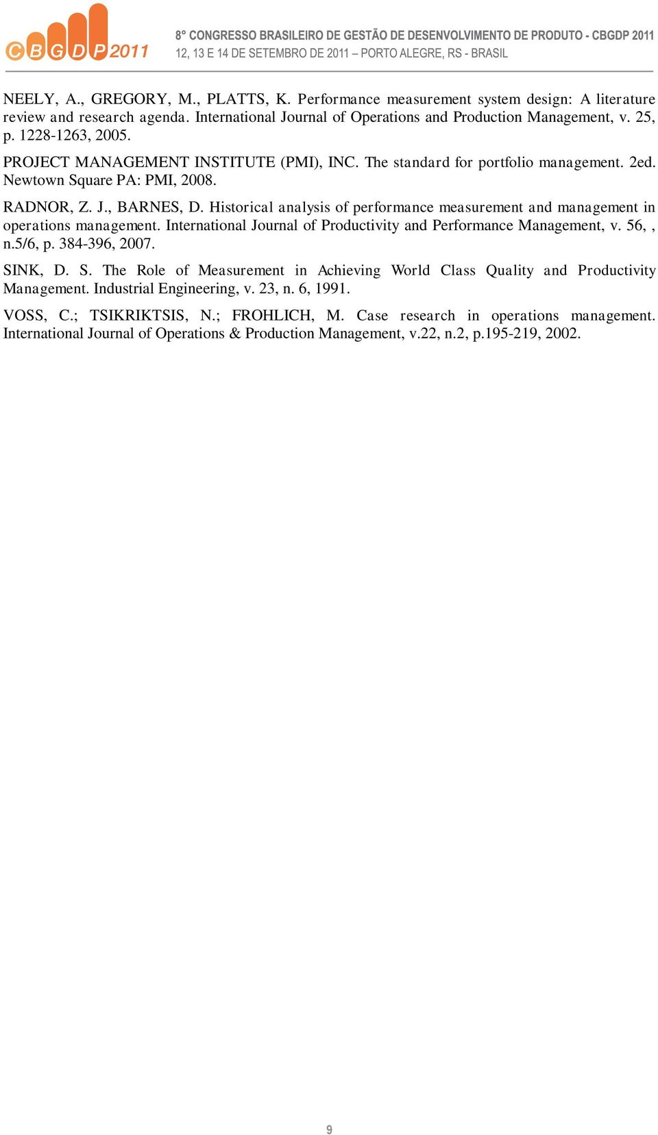 Historical analysis of performance measurement and management in operations management. International Journal of Productivity and Performance Management, v. 56,, n.5/6, p. 384-396, 2007. SI