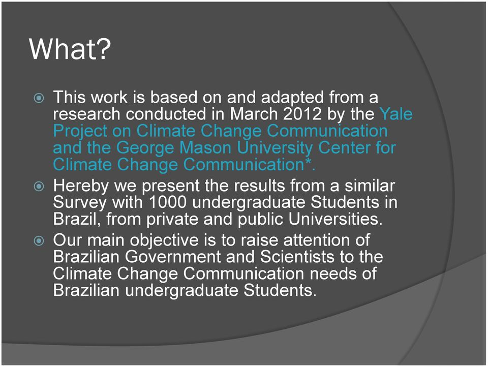 Hereby we present the results from a similar Survey with 1000 undergraduate Students in Brazil, from private and public