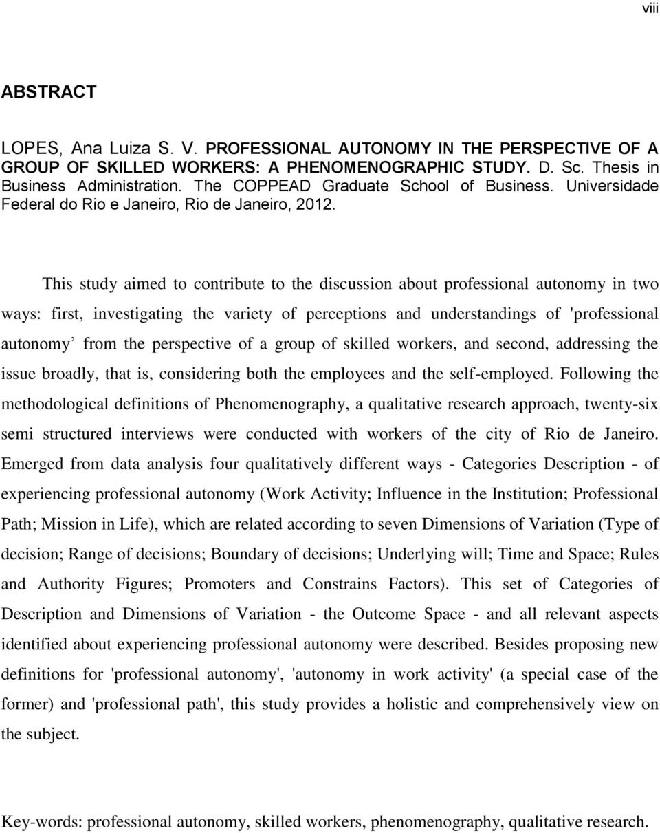 This study aimed to contribute to the discussion about professional autonomy in two ways: first, investigating the variety of perceptions and understandings of 'professional autonomy from the