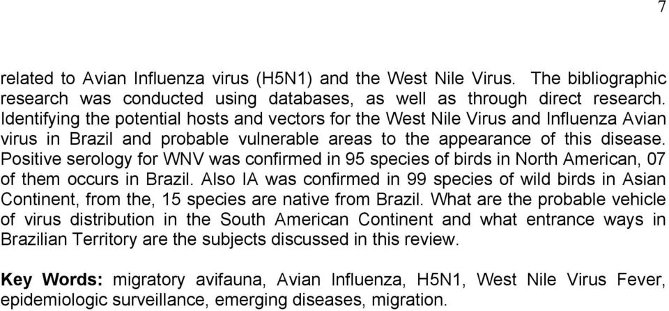Positive serology for WNV was confirmed in 95 species of birds in North American, 07 of them occurs in Brazil.
