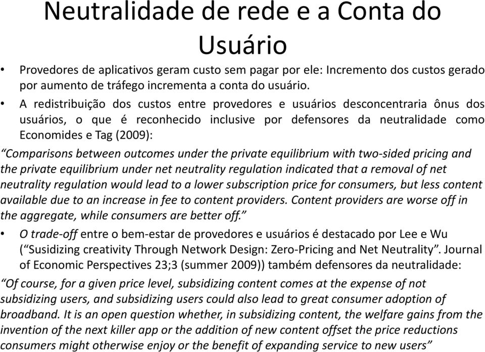 between outcomes under the private equilibrium with two-sided pricing and the private equilibrium under net neutrality regulation indicated that a removal of net neutrality regulation would lead to a