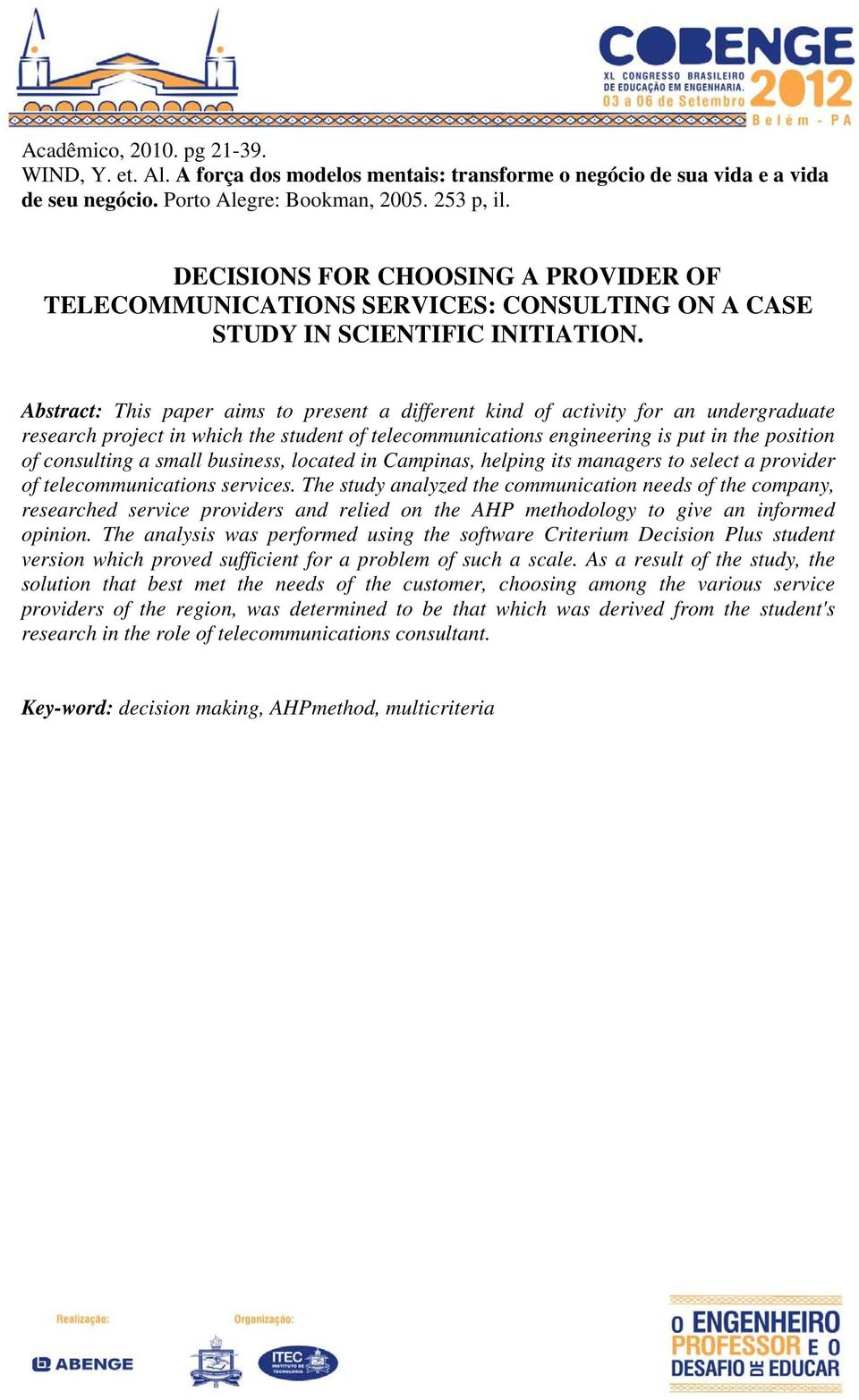 Abstract: This paper aims to present a different kind of activity for an undergraduate research project in which the student of telecommunications engineering is put in the position of consulting a