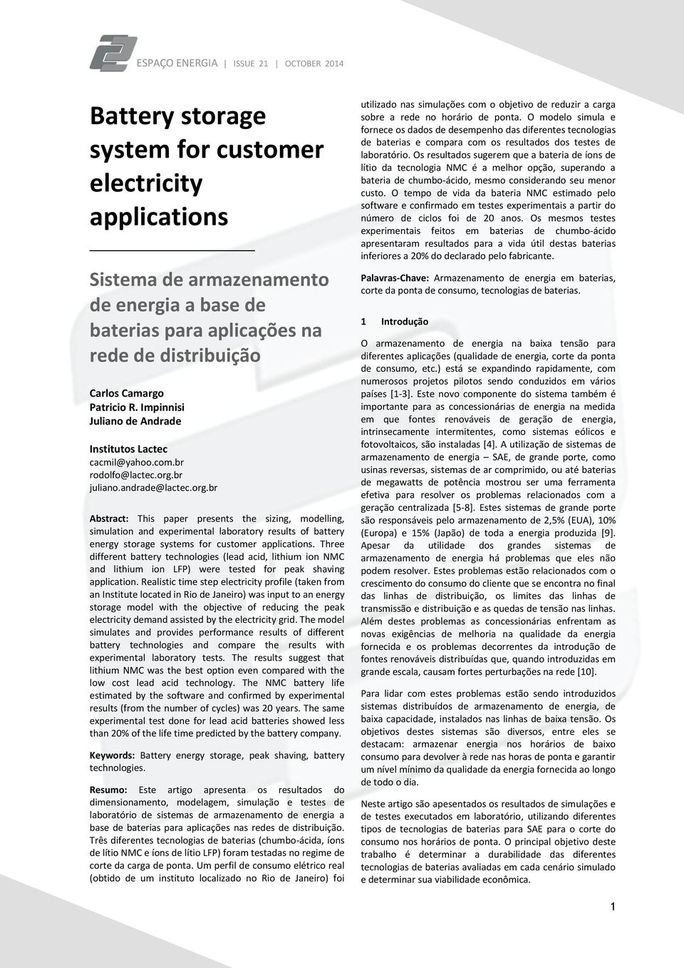 br juliano.andrade@lactec.org.br Abstract: This paper presents the sizing, modelling, simulation and experimental laboratory results of battery energy storage systems for customer applications.