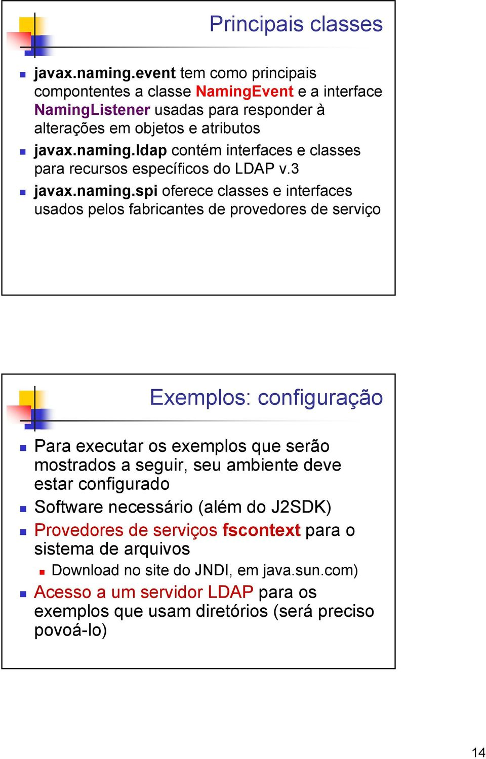 ldap contém interfaces e classes para recursos específicos do LDAP v.3 javax.naming.